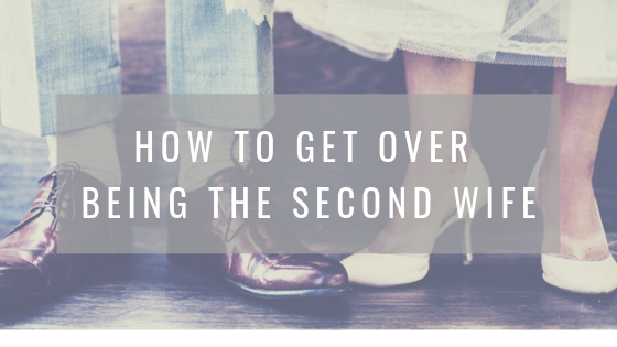 How to get over being the second wife