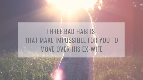 Thee bad habits that make impossible to get over his ex-wife