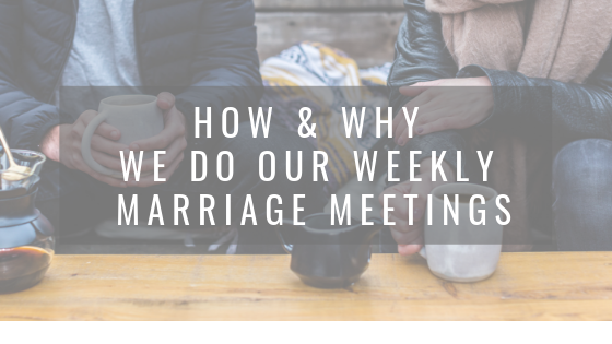 How & Why we do our weekly marriage meetings